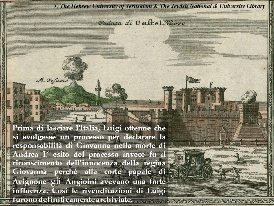 Prima di lasciare l'Italia, Luigi ottenne che si svolgesse un processo per declarare la responsabilità di Giovanna nella morte di Andrea L esito del p