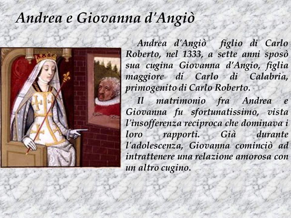 Andrea d'Angiò figlio di Carlo Roberto, nel 1333, a sette anni sposò sua cugina Giovanna dAngio, figlia maggiore di Carlo di Calabria, primogenito di