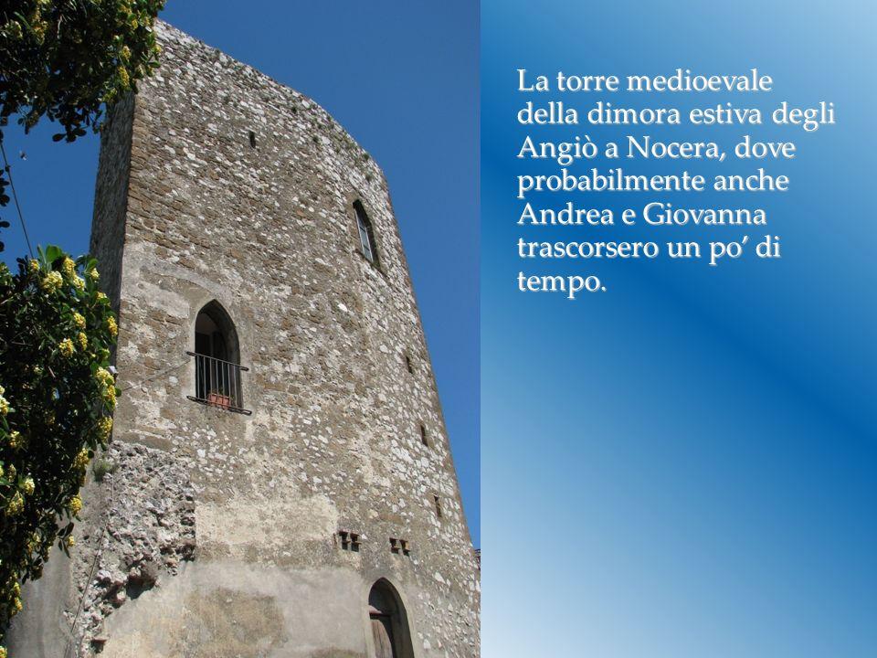La torre medioevale della dimora estiva degli Angiò a Nocera, dove probabilmente anche Andrea e Giovanna trascorsero un po di tempo.
