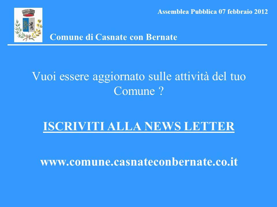 Comune di Casnate con Bernate Assemblea Pubblica 07 febbraio 2012 Vuoi essere aggiornato sulle attività del tuo Comune .