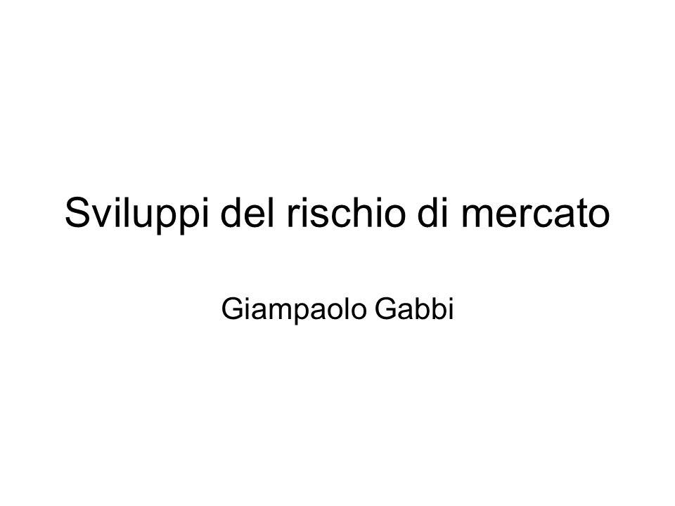 Sviluppi del rischio di mercato Giampaolo Gabbi