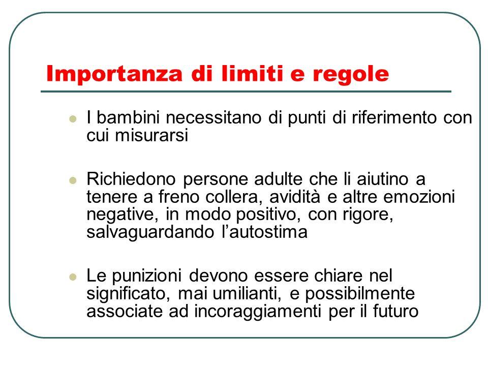 Importanza di limiti e regole I bambini necessitano di punti di riferimento con cui misurarsi Richiedono persone adulte che li aiutino a tenere a fren