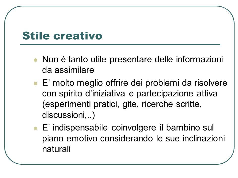Stile creativo Non è tanto utile presentare delle informazioni da assimilare E molto meglio offrire dei problemi da risolvere con spirito diniziativa