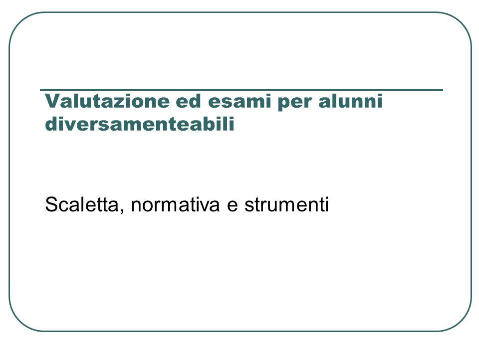 Valutazione ed esami per alunni diversamenteabili Scaletta, normativa e strumenti