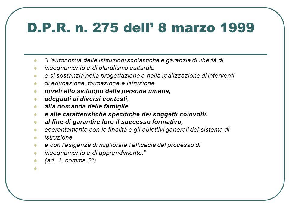D.P.R. n. 275 dell 8 marzo 1999 Lautonomia delle istituzioni scolastiche è garanzia di libertà di insegnamento e di pluralismo culturale e si sostanzi