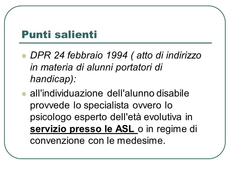 Punti salienti DPR 24 febbraio 1994 ( atto di indirizzo in materia di alunni portatori di handicap): all'individuazione dell'alunno disabile provvede