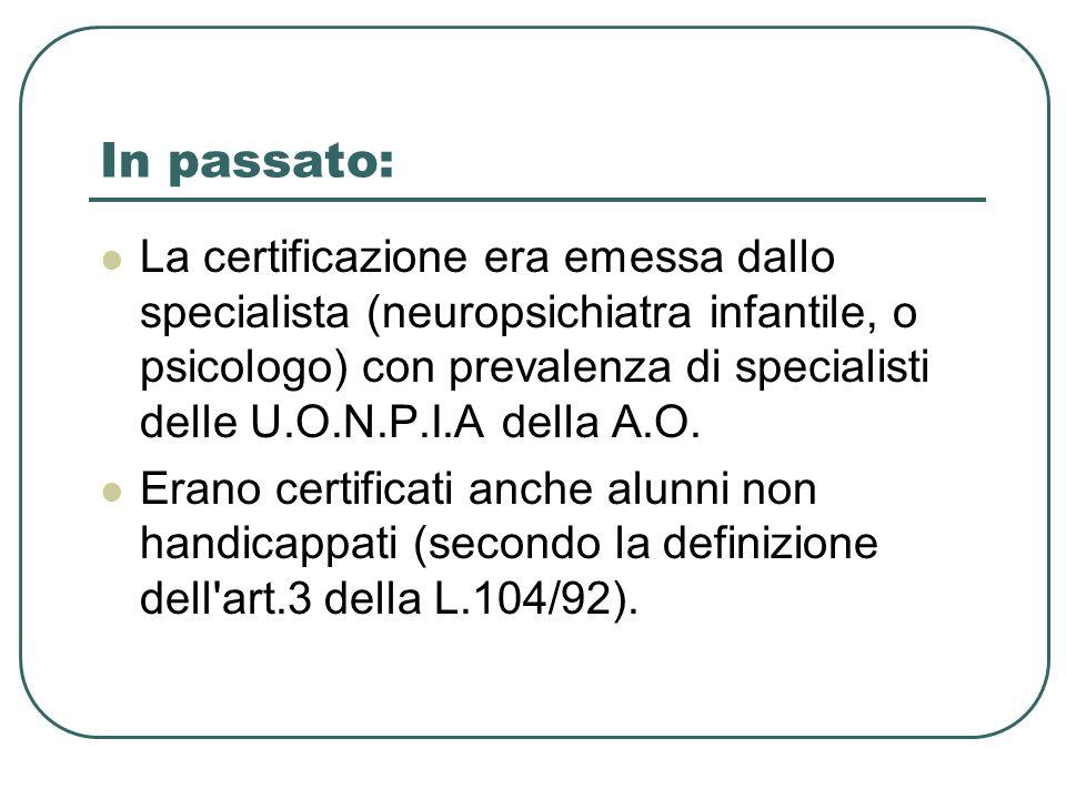 In passato: La certificazione era emessa dallo specialista (neuropsichiatra infantile, o psicologo) con prevalenza di specialisti delle U.O.N.P.I.A de