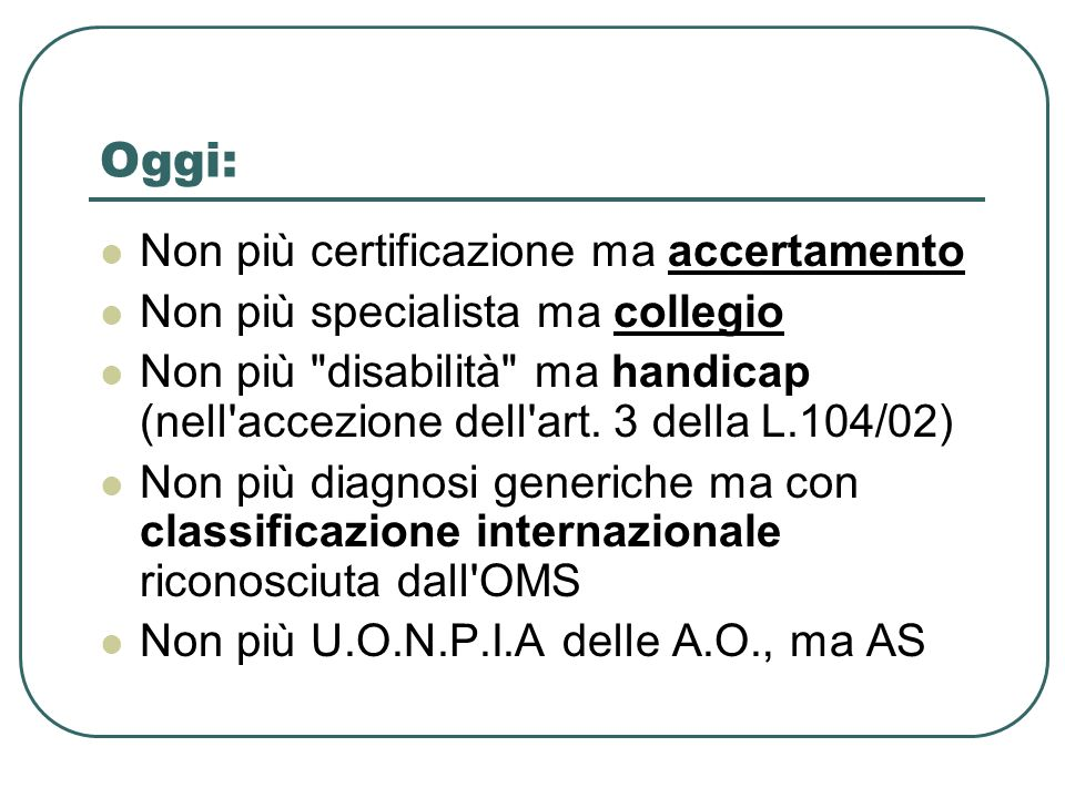 Oggi: Non più certificazione ma accertamento Non più specialista ma collegio Non più