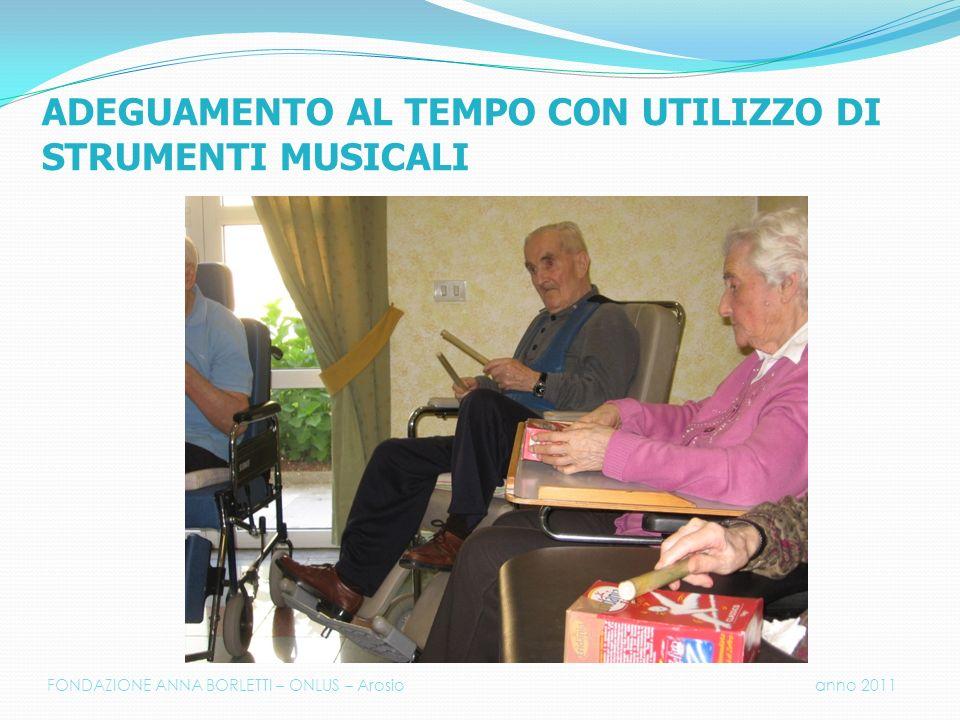 ADEGUAMENTO AL TEMPO CON UTILIZZO DI STRUMENTI MUSICALI FONDAZIONE ANNA BORLETTI – ONLUS – Arosio anno 2011