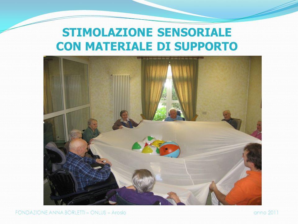 STIMOLAZIONE SENSORIALE CON MATERIALE DI SUPPORTO FONDAZIONE ANNA BORLETTI – ONLUS – Arosio anno 2011