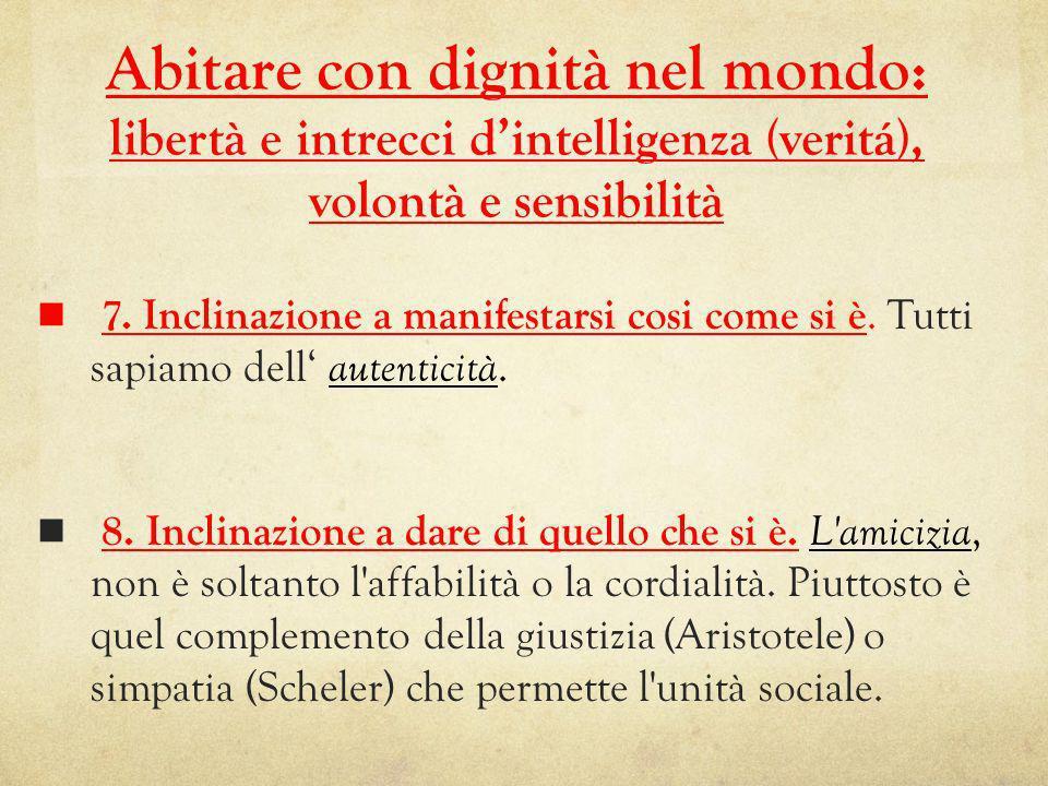 Abitare con dignità nel mondo: libertà e intrecci dintelligenza (veritá), volontà e sensibilità 7.
