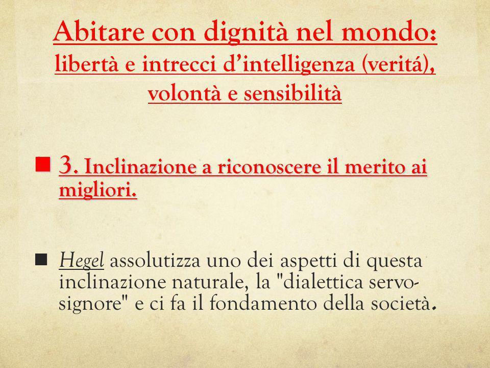 Abitare con dignità nel mondo: libertà e intrecci dintelligenza (veritá), volontà e sensibilità 3.