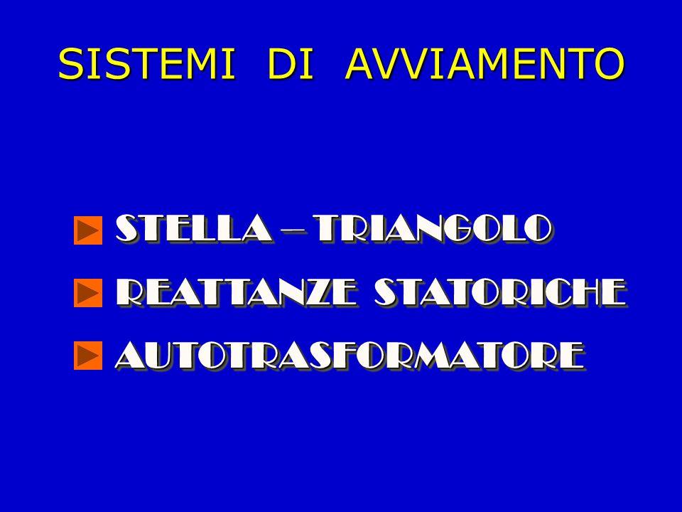 SISTEMI DI AVVIAMENTO STELLA – TRIANGOLO REATTANZE STATORICHE AUTOTRASFORMATORE STELLA – TRIANGOLO REATTANZE STATORICHE AUTOTRASFORMATORE