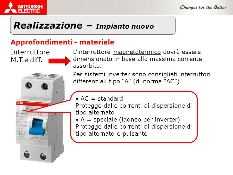 Realizzazione – Impianto nuovo Approfondimenti - materiale Interruttore M.T.e diff. Linterruttore magnetotermico dovrà essere dimensionato in base all