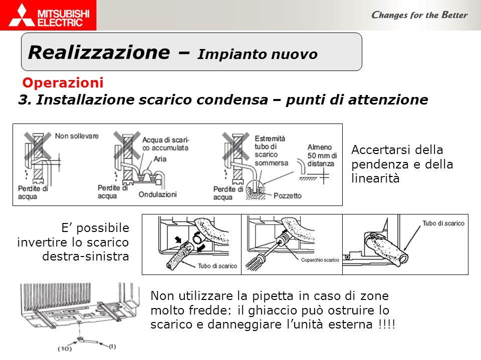 Realizzazione – Impianto nuovo Operazioni 3.Installazione scarico condensa – punti di attenzione Accertarsi della pendenza e della linearità E possibi