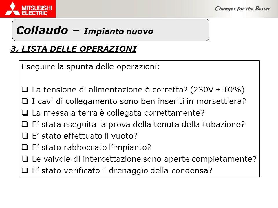 Collaudo – Impianto nuovo 3. LISTA DELLE OPERAZIONI Eseguire la spunta delle operazioni: La tensione di alimentazione è corretta? (230V ± 10%) I cavi