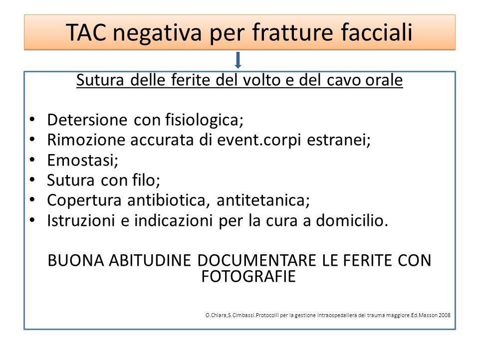 TAC negativa per fratture facciali Sutura delle ferite del volto e del cavo orale Detersione con fisiologica; Rimozione accurata di event.corpi estran