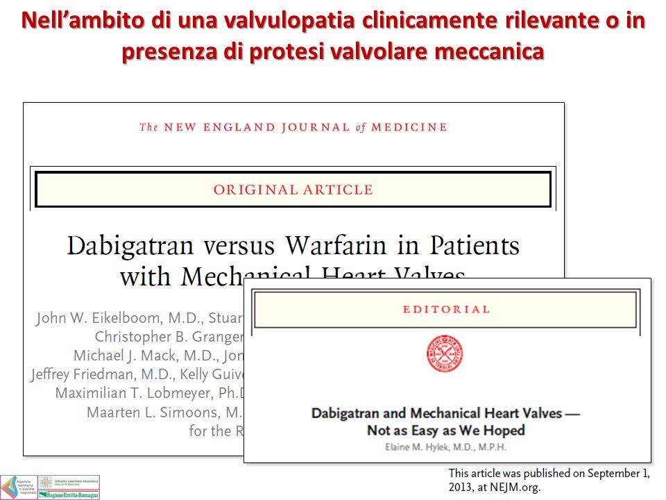 Nellambito di una valvulopatia clinicamente rilevante o in presenza di protesi valvolare meccanica