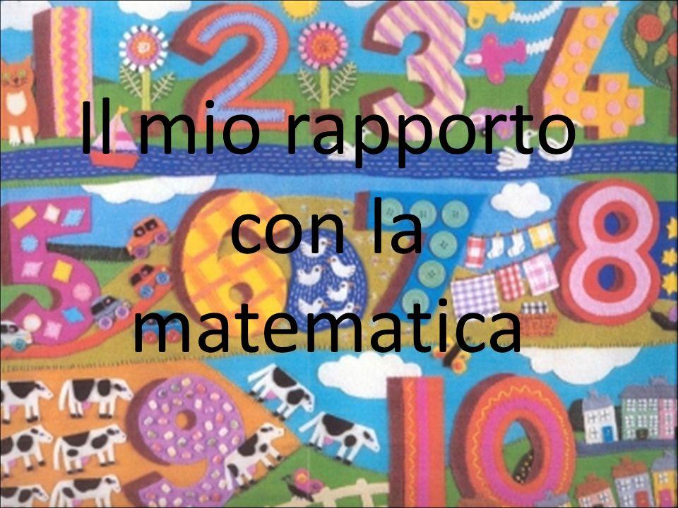 Scuola dellInfanzia Nel periodo infantile ricordo di aver avuto un rapporto abbastanza buono con la matematica anche perché mi era stata presentata sotto forma di gioco.