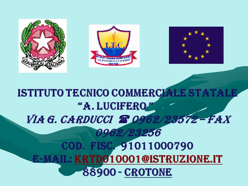 ISTITUTO TECNICO COMMERCIALE STATALE A. Lucifero VIA G. Carducci 0962/23572 – Fax 0962/23256 Cod. Fisc. 91011000790 e-mail: krtd010001@istruzione.itkr