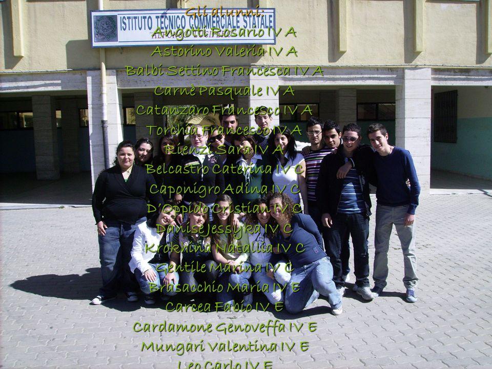 Gli alunni: Angotti Rosario IV A Astorino Valeria IV A Balbi Settino Francesca IV A Carnè Pasquale IV A Catanzaro Francesco IV A Torchia Francesco IV