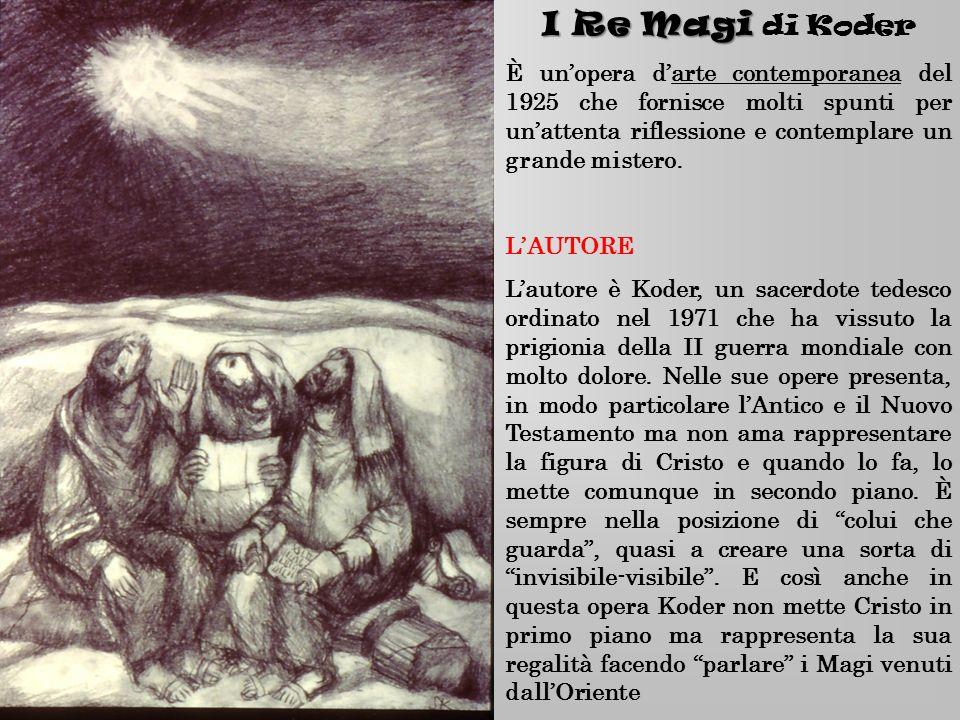 I Re Magi I Re Magi di Koder È unopera darte contemporanea del 1925 che fornisce molti spunti per unattenta riflessione e contemplare un grande mister