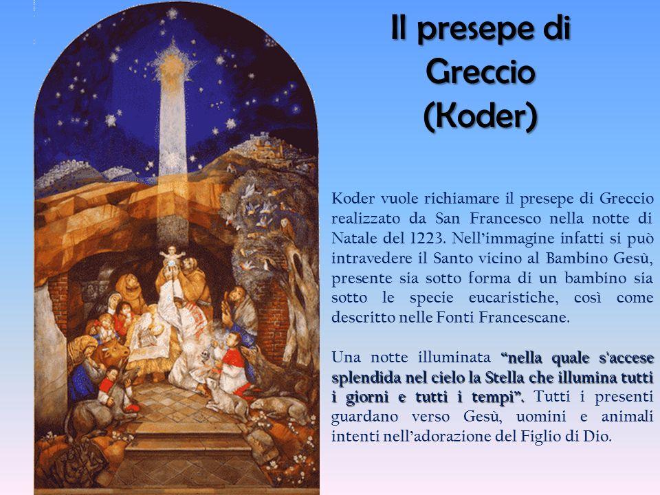 Il presepe di Greccio (Koder) Koder vuole richiamare il presepe di Greccio realizzato da San Francesco nella notte di Natale del 1223. Nellimmagine in