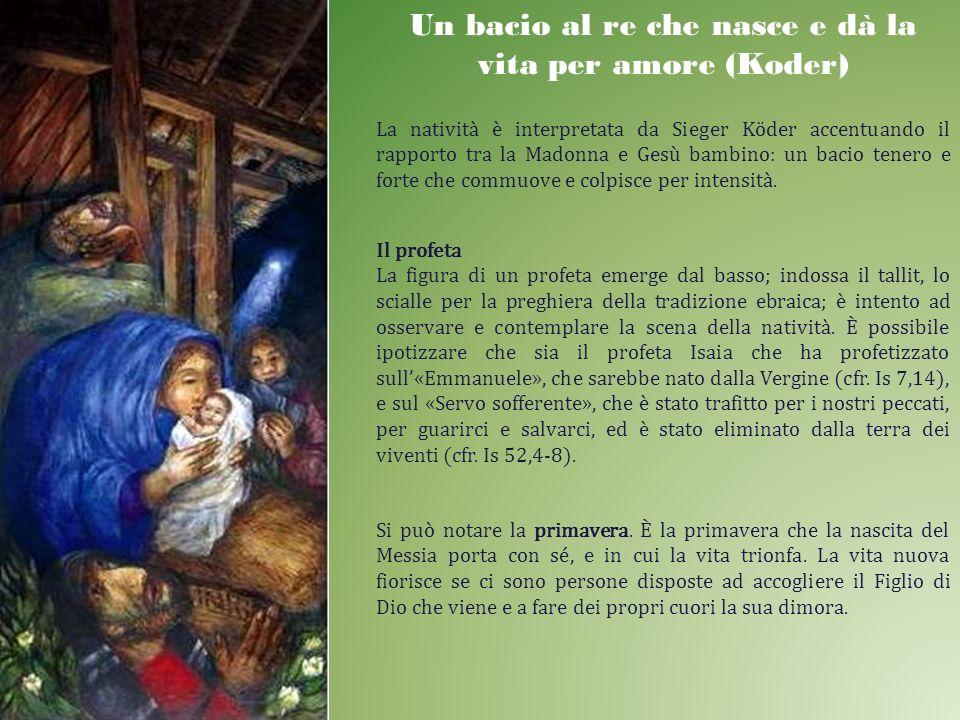 Un bacio al re che nasce e dà la vita per amore (Koder) La natività è interpretata da Sieger Köder accentuando il rapporto tra la Madonna e Gesù bambi
