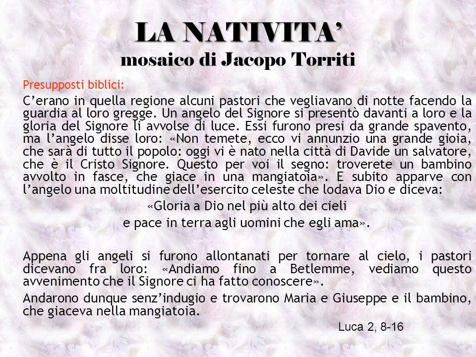 LA NATIVITA LA NATIVITA mosaico di Jacopo Torriti Presupposti biblici: Cerano in quella regione alcuni pastori che vegliavano di notte facendo la guar
