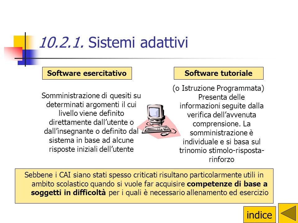 10.2.1. Sistemi adattivi Propongono contenuti e percorsi differenti a seguito dei diversi comportamenti degli utenti ma allinterno di una struttura di