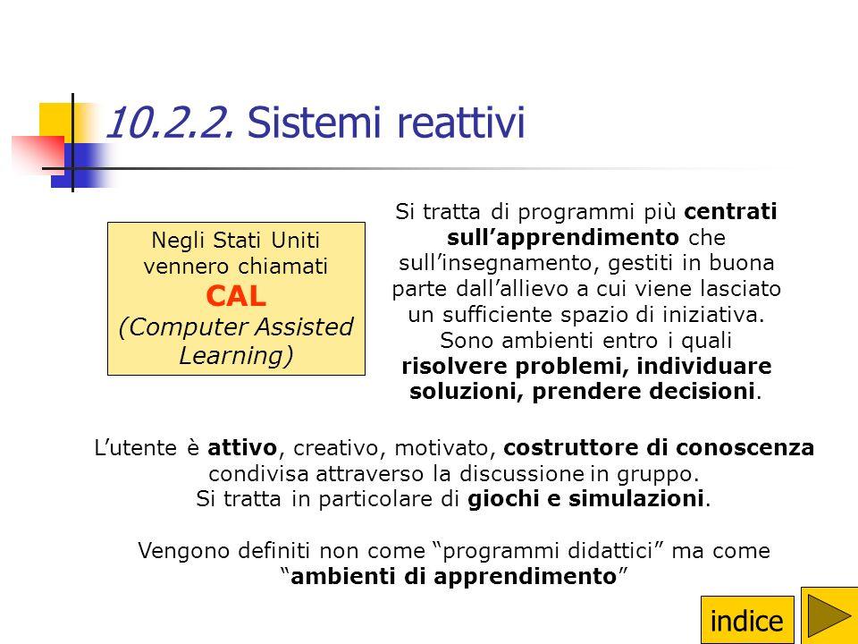10.2.1. Sistemi adattivi indice (o Istruzione Programmata) Presenta delle informazioni seguite dalla verifica dellavvenuta comprensione. La somministr
