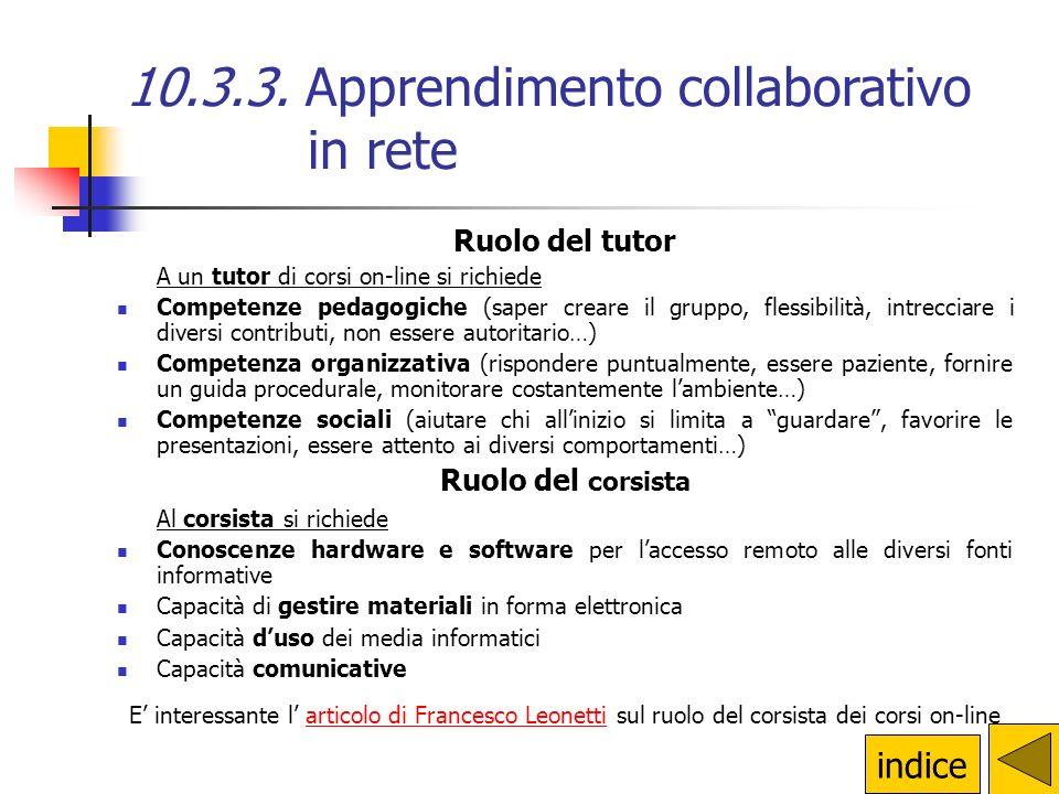 10.3.3. Apprendimento collaborativo in rete I vantaggi dei corsi on-line sono diversi: Indipendenza spazio-temporale. La formazione in rete supera le