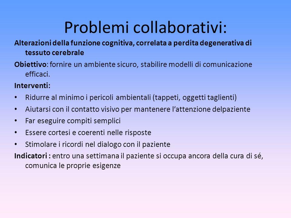 Problemi collaborativi: Alterazioni della funzione cognitiva, correlata a perdita degenerativa di tessuto cerebrale Obiettivo: fornire un ambiente sic