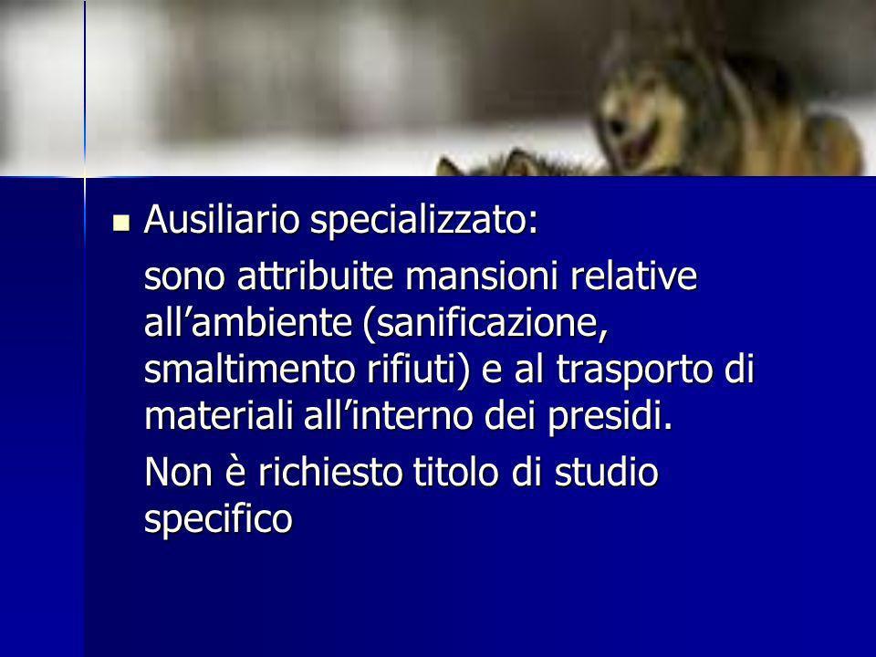Ausiliario specializzato: Ausiliario specializzato: sono attribuite mansioni relative allambiente (sanificazione, smaltimento rifiuti) e al trasporto
