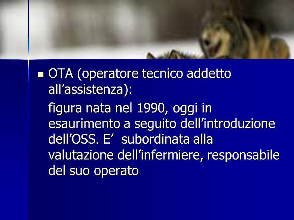 OTA (operatore tecnico addetto allassistenza): OTA (operatore tecnico addetto allassistenza): figura nata nel 1990, oggi in esaurimento a seguito dell