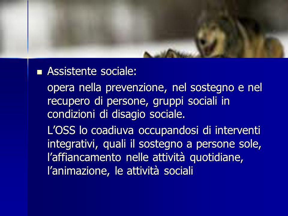 Assistente sociale: Assistente sociale: opera nella prevenzione, nel sostegno e nel recupero di persone, gruppi sociali in condizioni di disagio socia