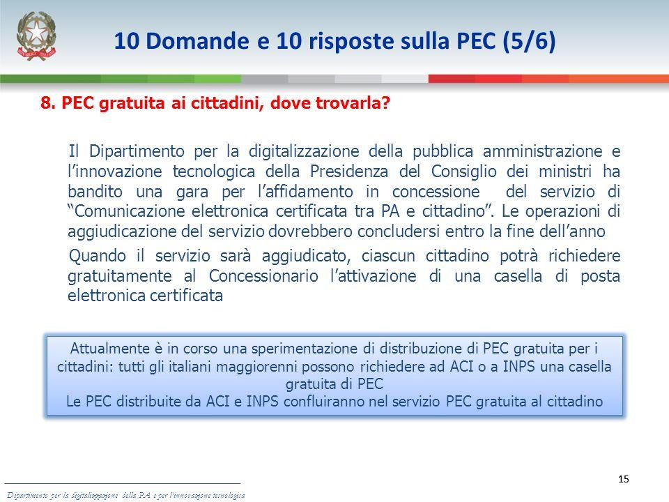 15 10 Domande e 10 risposte sulla PEC (5/6) Dipartimento per la digitalizzazione della PA e per linnovazione tecnologica 15 8. PEC gratuita ai cittadi