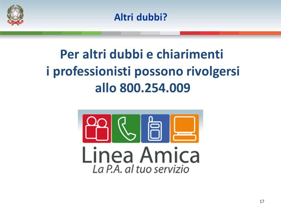 17 Altri dubbi Per altri dubbi e chiarimenti i professionisti possono rivolgersi allo 800.254.009