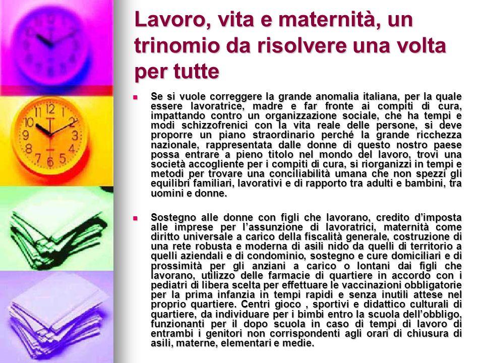 Lavoro, vita e maternità, un trinomio da risolvere una volta per tutte Se si vuole correggere la grande anomalia italiana, per la quale essere lavorat