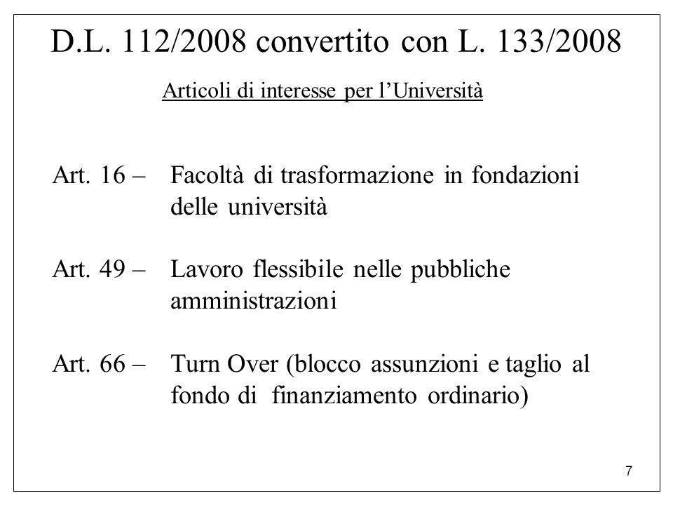7 D.L. 112/2008 convertito con L. 133/2008 Art. 16 –Facoltà di trasformazione in fondazioni delle università Art. 49 –Lavoro flessibile nelle pubblich