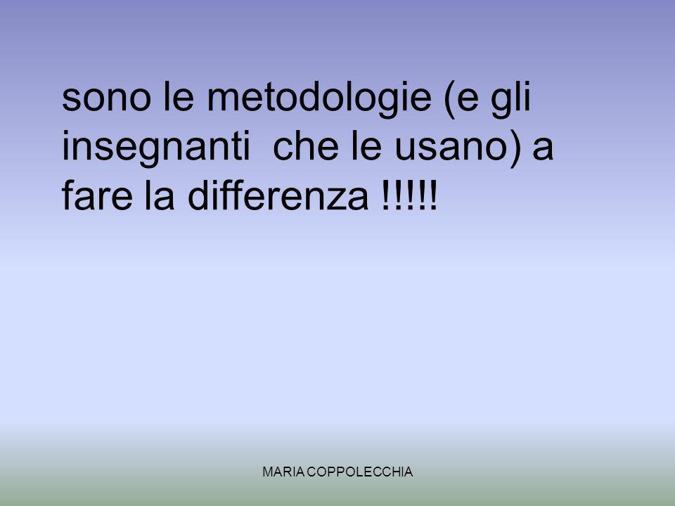 MARIA COPPOLECCHIA sono le metodologie (e gli insegnanti che le usano) a fare la differenza !!!!!
