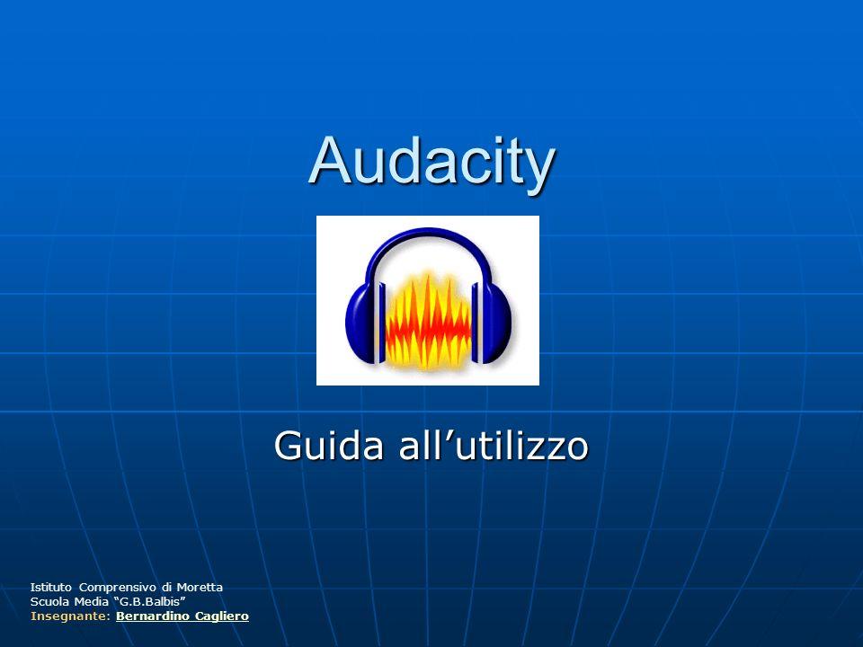 Audacity Guida allutilizzo Istituto Comprensivo di Moretta Scuola Media G.B.Balbis Insegnante: Bernardino CaglieroBernardino Cagliero
