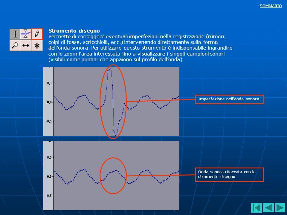 SOMMARIO Strumento disegno Permette di correggere eventuali imperfezioni nella registrazione (rumori, colpi di tosse, scricchiolii, ecc.) intervenendo