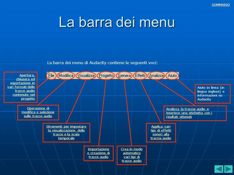 SOMMARIO La barra dei menu La barra dei menu di Audacity contiene le seguenti voci: Apertura, chiusura ed esportazione in vari formati delle tracce au