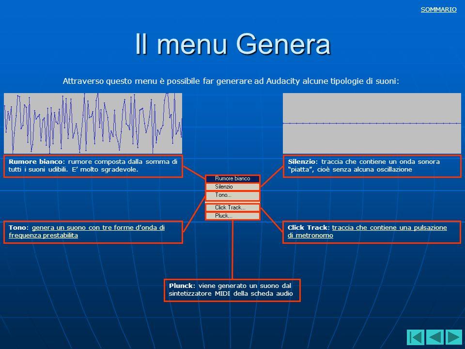 SOMMARIO Il menu Genera Attraverso questo menu è possibile far generare ad Audacity alcune tipologie di suoni: Rumore bianco: rumore composta dalla so
