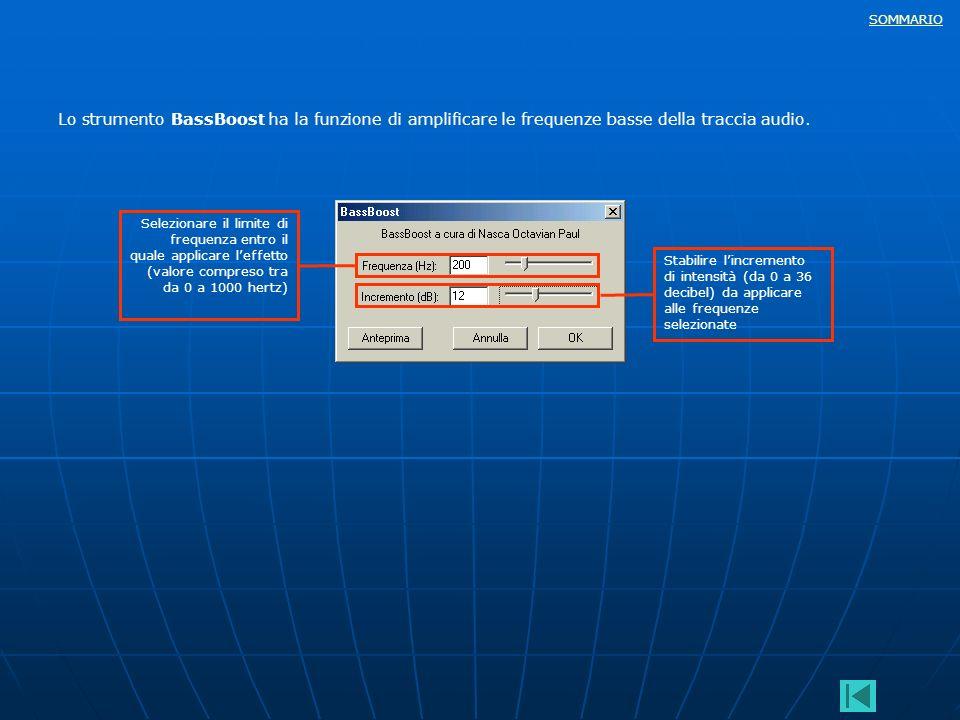 SOMMARIO Lo strumento BassBoost ha la funzione di amplificare le frequenze basse della traccia audio. Selezionare il limite di frequenza entro il qual
