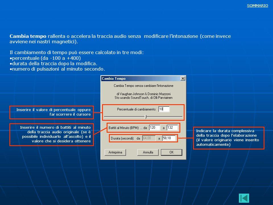 SOMMARIO Cambia tempo rallenta o accelera la traccia audio senza modificare lintonazione (come invece avviene nei nastri magnetici). Il cambiamento di