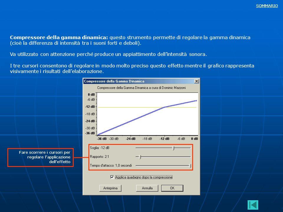 SOMMARIO Compressore della gamma dinamica: questo strumento permette di regolare la gamma dinamica (cioè la differenza di intensità tra i suoni forti