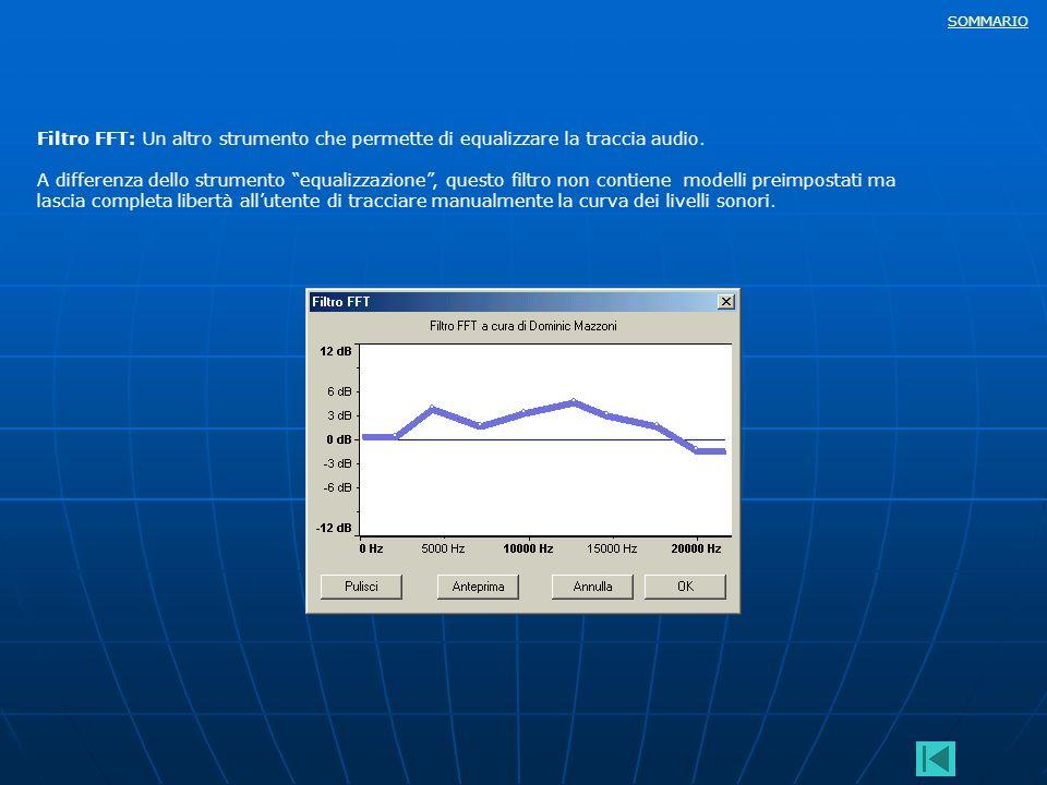 SOMMARIO Filtro FFT: Un altro strumento che permette di equalizzare la traccia audio. A differenza dello strumento equalizzazione, questo filtro non c