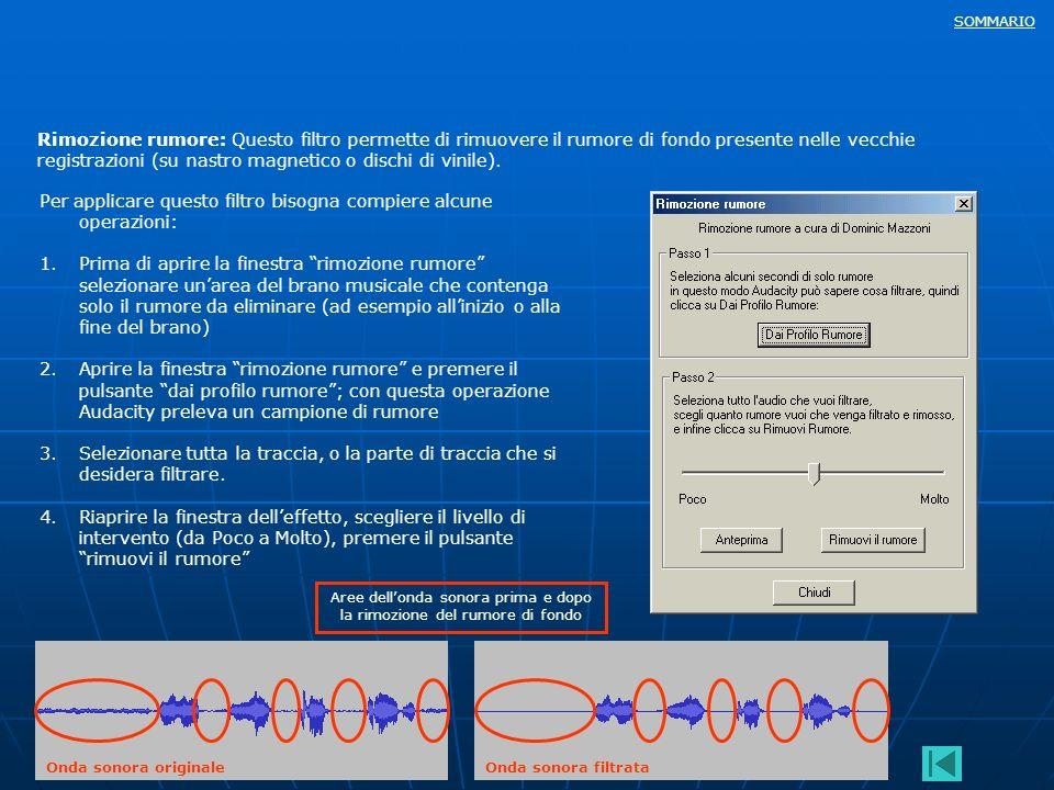 SOMMARIO Rimozione rumore: Questo filtro permette di rimuovere il rumore di fondo presente nelle vecchie registrazioni (su nastro magnetico o dischi d
